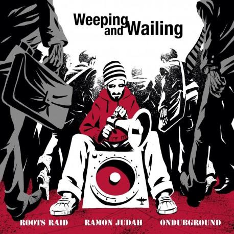 Roots Raid , Ramon Judah, Ondubground, Ismail Skhan - Weeping & Wailing