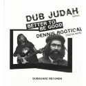 Dub Judah & Dennis Rootical - Better To Be Good